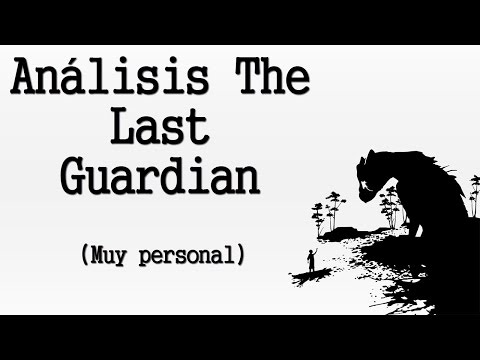 ANÁLISIS THE LAST GUARDIAN (Muy personal)