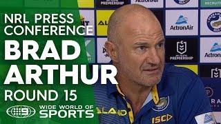 NRL Press Conference: Brad Arthur - Round 15 | NRL on Nine
