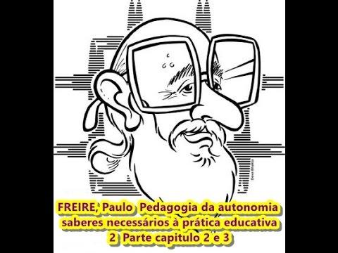 FREIRE, Paulo  Pedagogia Da Autonomia Saberes Necessários à Prática Educativa 2 Parte Capitulo 2 E 3