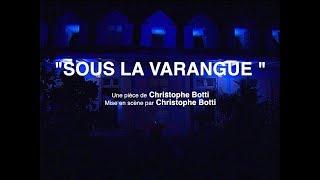 """""""SOUS LA VARANGUE"""" de Christophe Botti / captation MBC"""