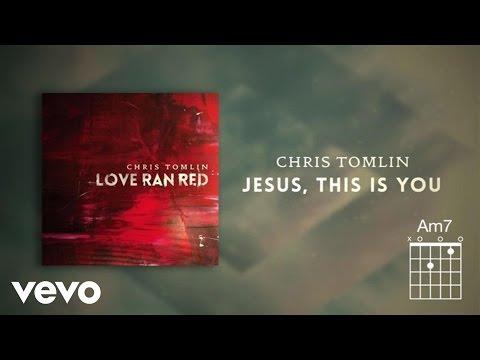 Chris Tomlin - Jesus, This Is You (Lyrics And Chords)