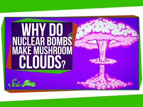 Why Do Nuclear Bombs Make Mushroom Clouds?