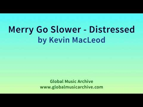 Merry Go Slower   Distressed by Kevin MacLeod 1 HOUR