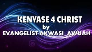 KENYAASE 4 CHRIST BY EVANGELIST AKWASI AWUAH