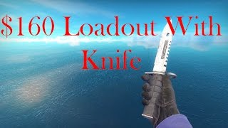 CSGO : 160 dollar loadout (With Knife) My Loadout
