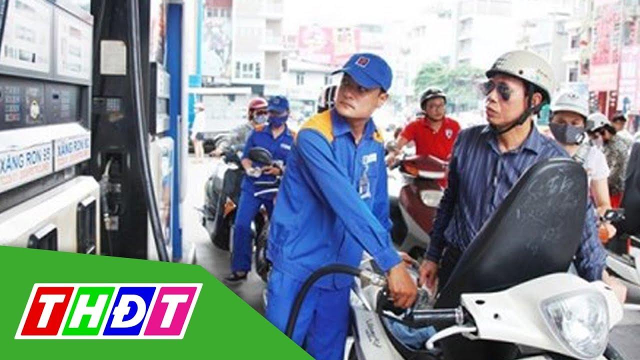 Giá xăng RON 95 tăng hơn 700 đồng/lít, E5 tăng 600 đồng | THDT
