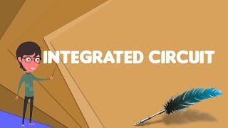 What is Integrated circuit?, Explain Integrated circuit, Define Integrated circuit