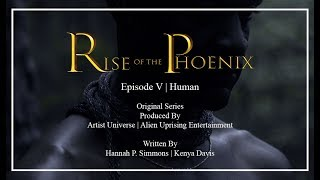 *Series* | Rise of the Phoenix | Episode Five | Human