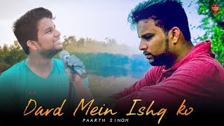 Dard Mein Ishq Ko by Paarth singh Mp3 Song Download