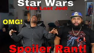 """""""Star Wars: The Last Jedi"""" Epic Spoiler Rant!"""