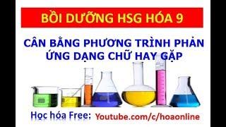 Cân bằng phương trình chữ kinh điển - Bồi dưỡng HSG hóa