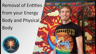 Removal of Entities from your Energy Body and Physical Body