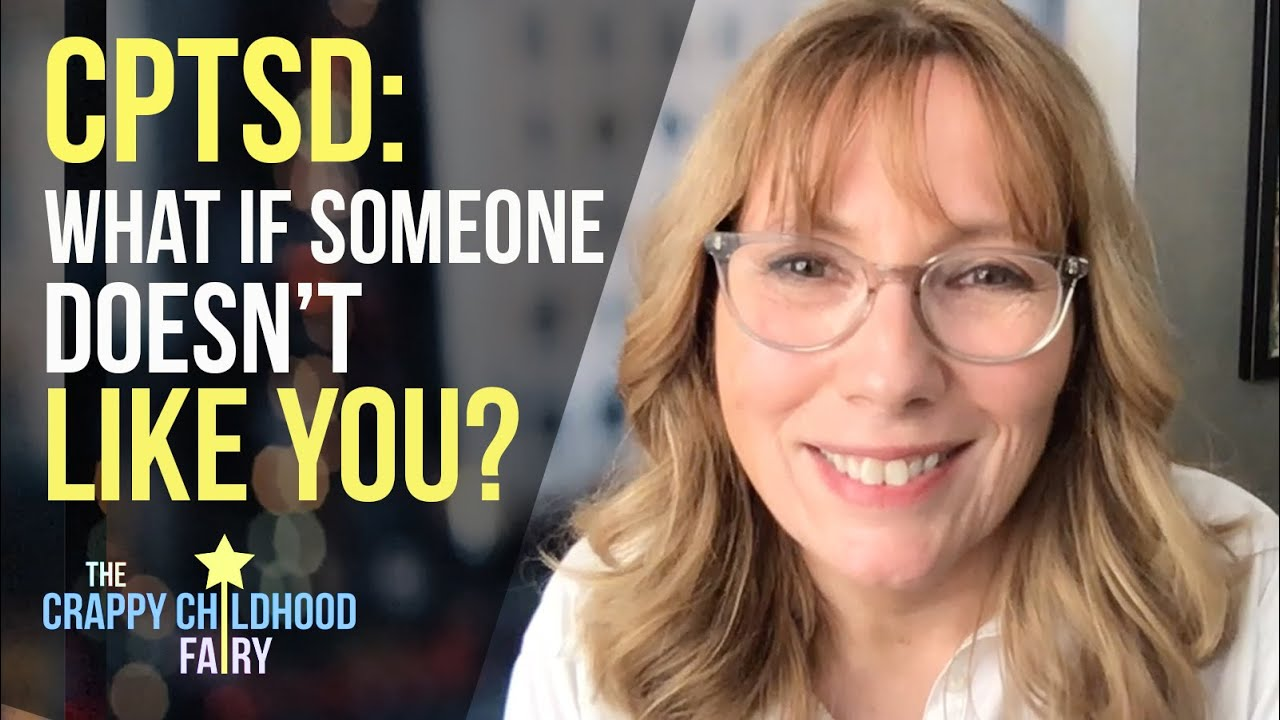 CPTSD: What If Someone Doesn't LIKE You?