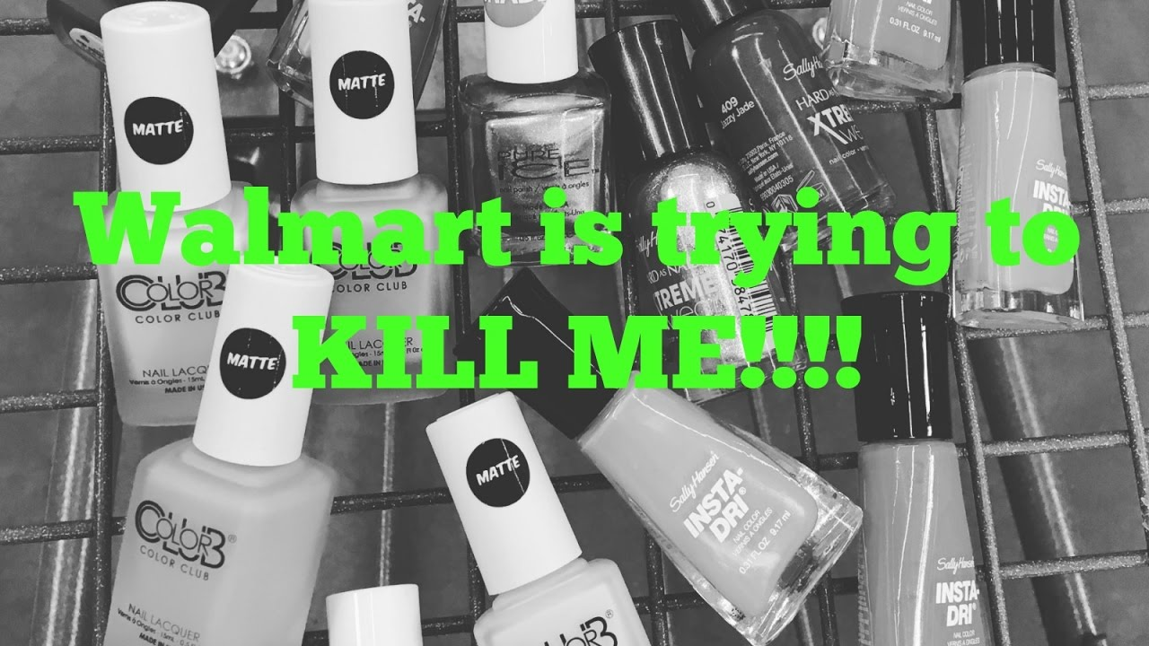 Walmart is trying to KILL ME!!!!! Nail polish, as if you didn\'t know ...