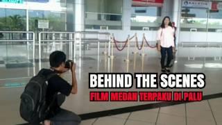 BENIND THE SCENES - FILM MEDAN TERPAKU DI PALU