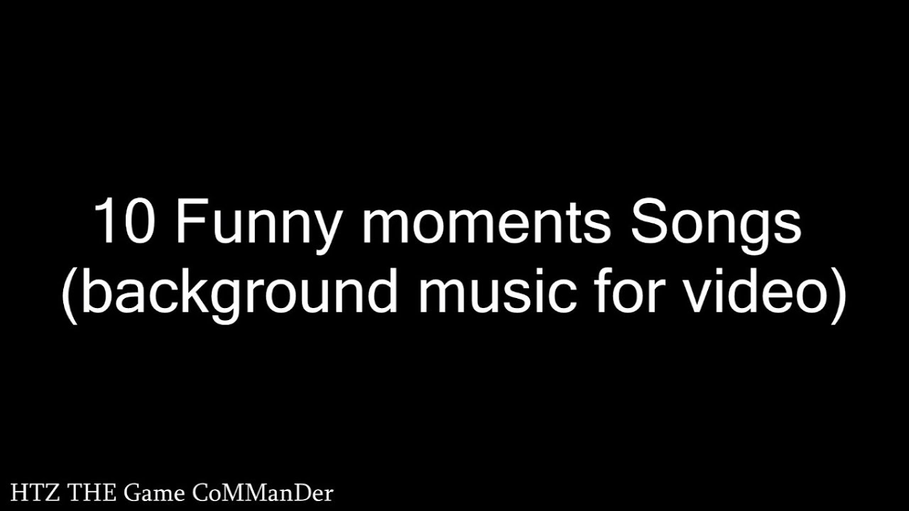 Top 10 Funny Moments Songs Background Music For Video Part1 Youtube