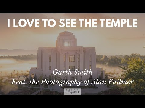 I Love To See The Temple - Garth Smith (Feat. Photography by Alan Fullmer)