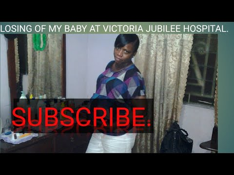 Losing Our Baby At Victoria Jubilee Hospital Part 1
