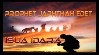 Prophet Jephthah Edet - Isua Idara - Latest Nigerian Audio Gospel Music