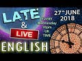 Learning English - Late and Live - 27th June 2018 - From England, with Duncan & Steve