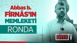 Abbas b. Firnâs'ın Memleketi Ronda | Muhammed Emin Yıldırım (2018 Endülüs Gezisi)