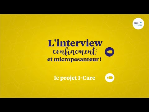 L'interview confinement et micropesanteur  du projet I CARE !