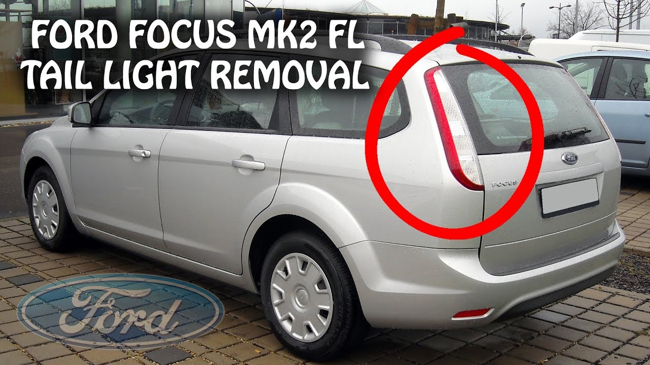 hight resolution of ford focus mk2 facelift estate 2008 2010 tail light lamp removal