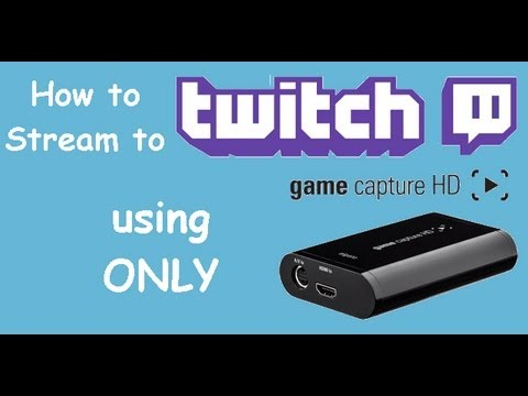 How to Stream to Twitch w/Elgato Game Capture HD