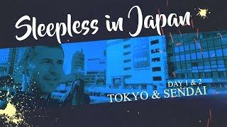 Sleepless in Japan Vlog - Day 1 & 2 - SENDAI
