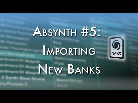 Absynth #5: Importing New Banks