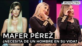 ¿Mafer Pérez  necesita de un hombre en su vida? - #SinFiltro