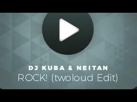 DJ Kuba & Neitan - Rock! (twoloud Edit)   OUT NOW