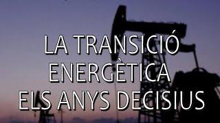La transició energètica, els anys decisius