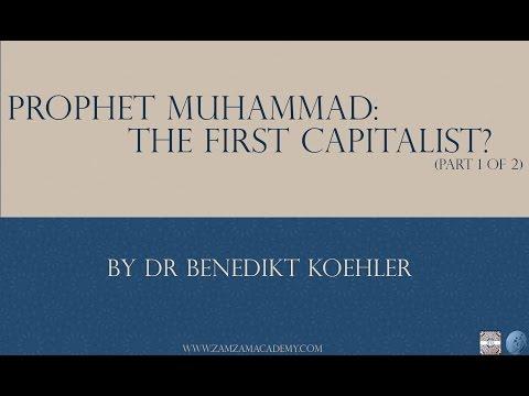Prophet Muhammad: The First Capitalist? Part 1   Dr. Benedikt Koehler