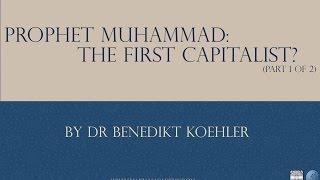Prophet Muhammad: The First Capitalist? Part 1 | Dr. Benedikt Koehler