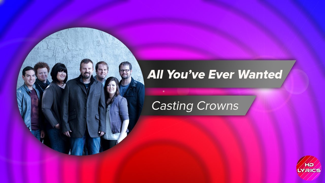 Download Casting Crowns - All You've Ever Wanted with Lyrics