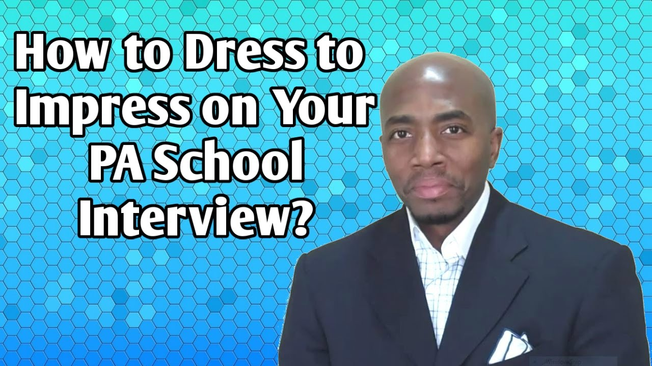 how to dress to impress on your pa school interview how to dress to impress on your pa school interview