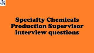 Specialty Chemicals Production Supervisor interview questions