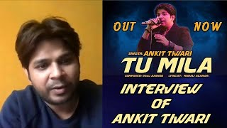 INTERVIEW OF ANKIT TIWARI FOR TU MILA SONG