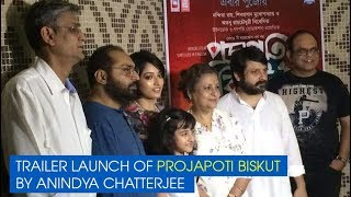 Trailer launch of Projapoti Biskut by Anindya Chatterjee