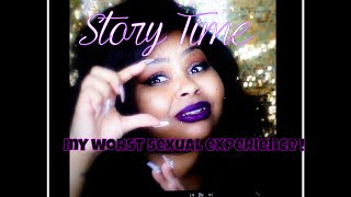 Story Time Collaboration : My WORST sexual experience !!!