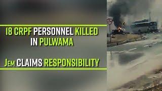 Bomb blast kills 18 CRPF personnel in J&K's Pulwama; JeM releases photo of terrorist