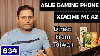 #634 Xiaomi Mi A2, Asus Gaming Phone | Direct From Taiwan