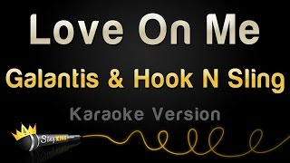 Galantis & Hook N Sling - Love On Me (Karaoke Version)