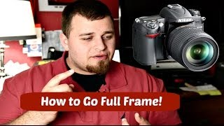 How To Go Full Frame In Photography