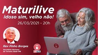 Maturilive - Idoso sim, velho não! (Rev. Pinho Borges) – 26/03/2021