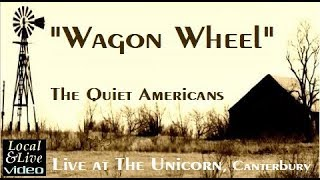 """Wagon Wheel"" - The Quiet Americans at The Unicorn, Canterbury - Local&Live"