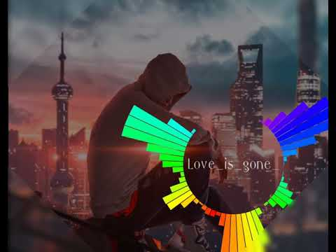 Love Is Gone(BASS BOOSTED)