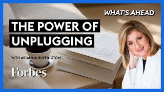 Arianna Huffington On The Power Of Unplugging - Steve Forbes | What's Ahead | Forbes