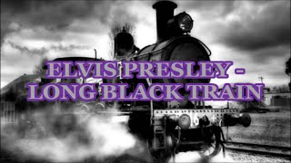 ELVIS PRESLEY -  Long Black Train